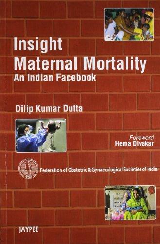 Insight Maternal Mortality: An Indian Facebook: Dilip Kumar Dutta (Author) & Hema Divakar (Frwd)