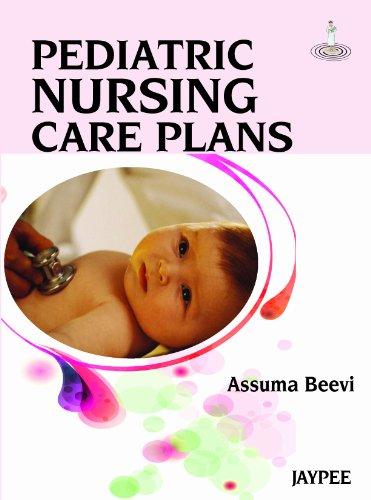 Pediatric Nursing Care Plans, 1/E: Assuma Beevi