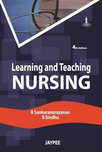 Learning and Teaching Nursing (Fourth Edition): B. Sankaranarayanan,B. Sindhu