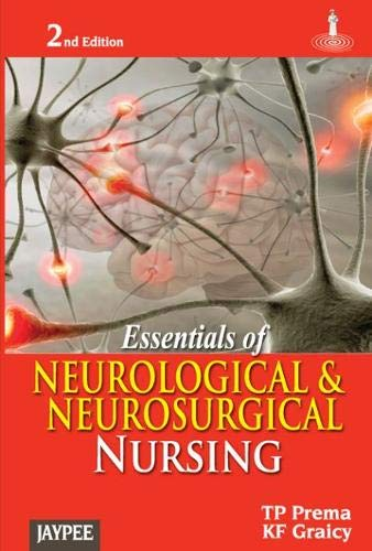 Essentials of Neurological and Neurosurgical Nursing (Second Edition): K.F. Graicy,T.P. Prema