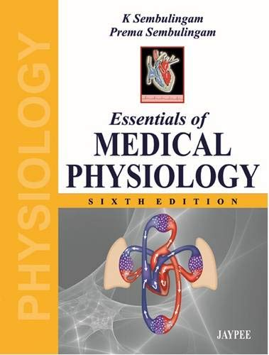 Essentials of Medical Physiology (Sixth Edition): K Sembulingam,Prema Sembulingam