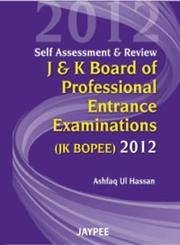 Self Assessment and Review J and K Board of Professional Entrance Examinations (JK BOPEE) 2012: ...