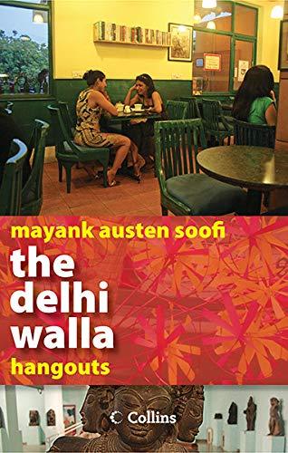 The Delhi Walla: Hangouts: Mayank Austen Soofi