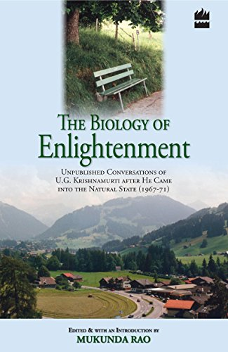 The Biology Of Enlightenment Unpublished Conversations Of U. G. Krishnamurti After He Came Into The...