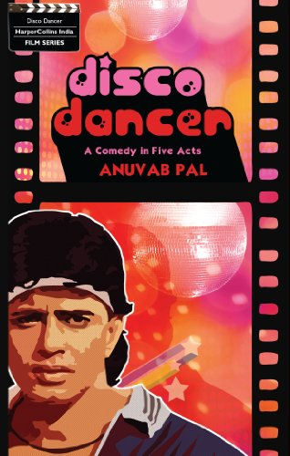 Disco Dancer: A Comedy in Five Acts: Anuvab Pal