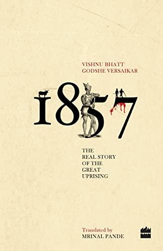 1857: The Real Story of the Great Uprising: Vishnu Bhatt, Godshe Versaikar (Author) & Mrinal Pande ...