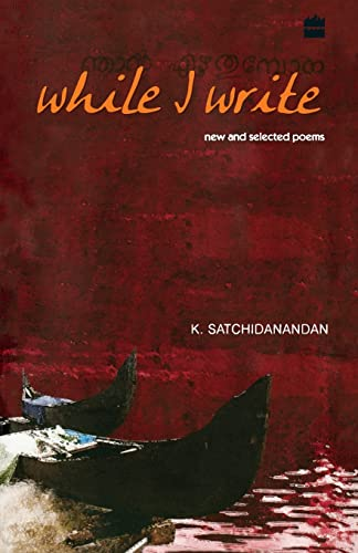 While I Write: New and Selected Poems: K. Satchidanandan