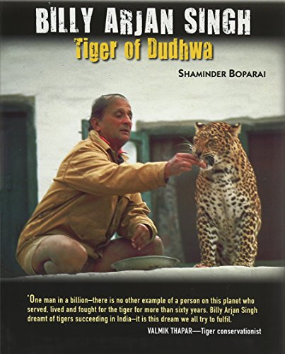 9789350290422: Billy Arjan Singh: The Tiger of Dudhwa
