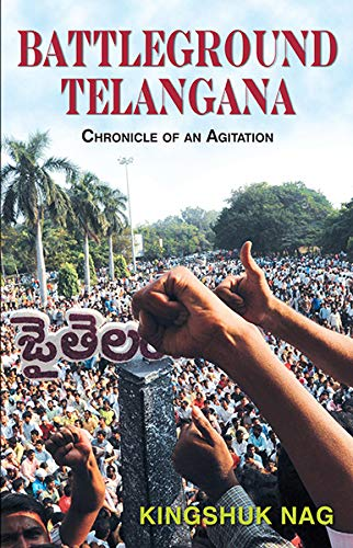 Battleground Telangana: Chronicle of an Agitation: Kingshuk Nag