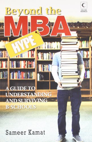 9789350290781: Beyond the MBA Hype: A Guide to Understanding and Surviving B-Schools