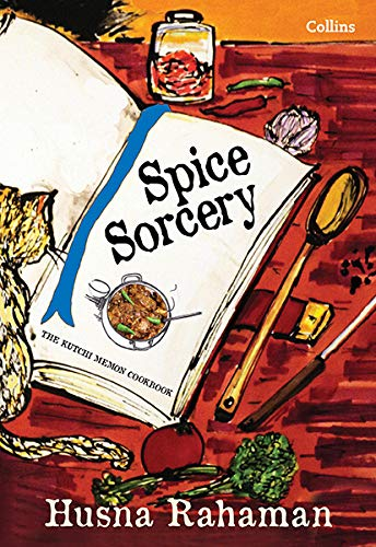 Spice Sorcery : The Kutchi Memon Cookbook: Husna Rahaman