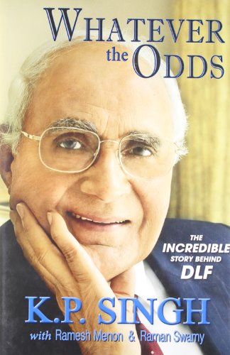 Whatever the Odds : The Incredible Story behind DLF: K. P. Singh, Raman Swamy and Ramesh Menon