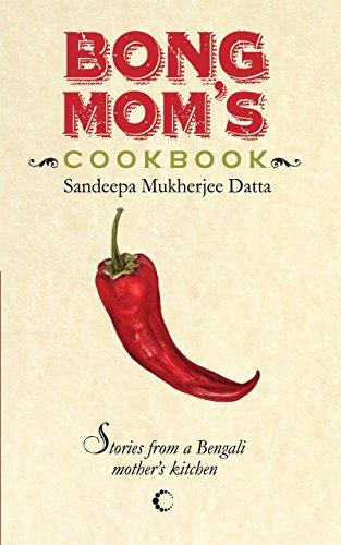 Bong Mom's Cookbook: Stories from a Bengali Mother's Kitchen: Datta Mukherjee, Sandeepa