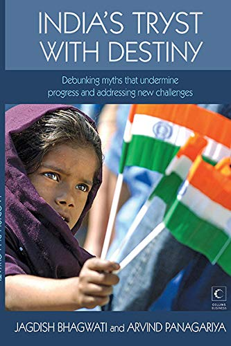 India's Tryst with Destiny: Debunking Myths that: Jagdish Bhagwati, Arvind