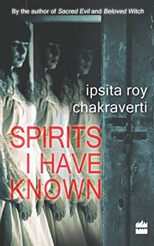 Spirits I Have Known: Ipsita Roy Chakraverti