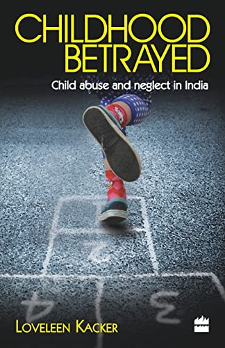 Childhood Betrayed : An Indian Treatise on Child Abuse and Neglect: Loveleen Kacker