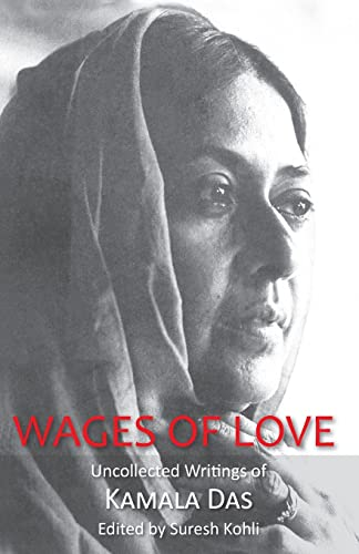 Stock image for Wages Of Love: The Uncollected Writtings Of Kamala Das for sale by BooksDorm