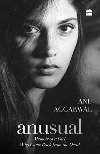 Anusual: Memoir of a Girl Who Came Back from the Dead: Anu Aggarwal
