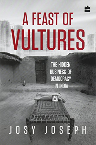9789350297513: A Feast of Vultures: The Hidden Business of Democracy in India