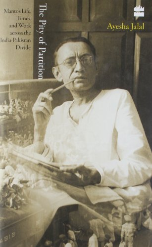 9789350297896: The Pity of Partition: Manto's Life, Times, and Work Across the India - Pakistan Divide