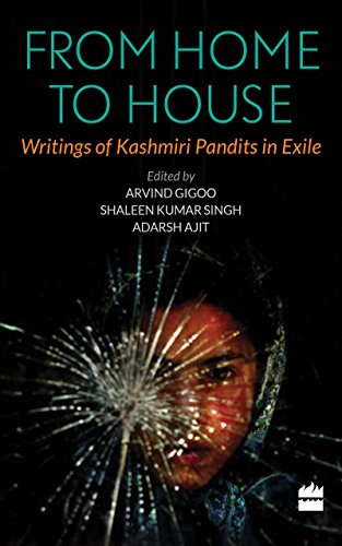 From Home to House: Writings of Kashmiri Pandits in Exile: Gigoo, Arvind; Adarsh, Ajit