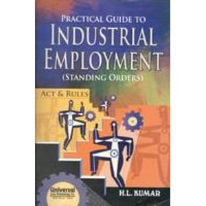 Practical Guide to Industrial Employment: Standing Orders (Act & Rules), (Fourth Edition): H.L....