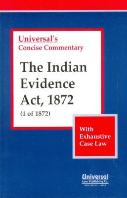 Indian Evidence Act, 1872 (1 of 1872): UNIVERSAL'S Concise Commentary