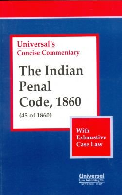 Indian Penal Code, 1860 (45 of 1860),: UNIVERSAL'S Concise Commentary