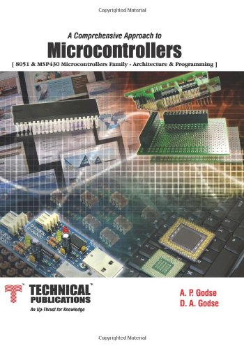 Microcontrollers (8051 and MSP430 Microcontrollers Family-Architecture and: A.P. Godse,D.A. Godse