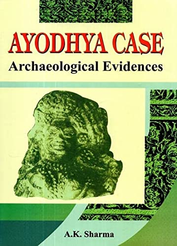 Ayodhya Case : Archaeological Evidences: Sharma, A.K.