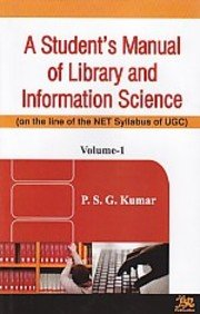 a Student's Manual of Library and Information: P.S.G. Kumar