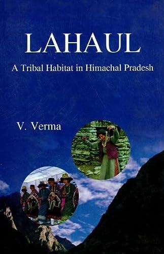 Lahaul : A Tribal Habitat in Himachal Pradesh: V. Verma