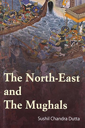 The North-East and The Mughals 1661-1714: Sushil Chandra Dutta