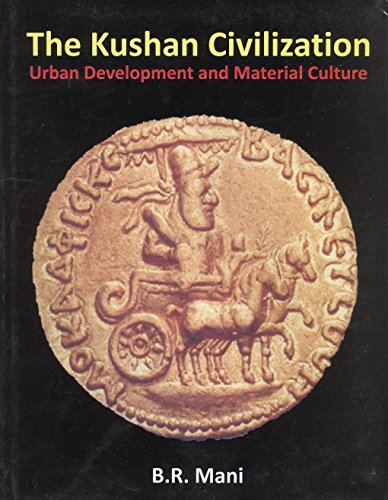 The Kushan Civilization: Urban Developments and Material Culture: B.R. Mani