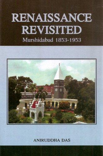 Renaissance Revisited Murshidabad 1853-1953: Aniruddha Das