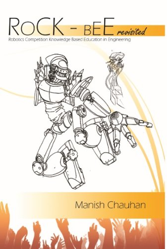 Rock Bee Revisited: Robotics Competition Knowledge Based Education In Engineering: Manish Chauhan