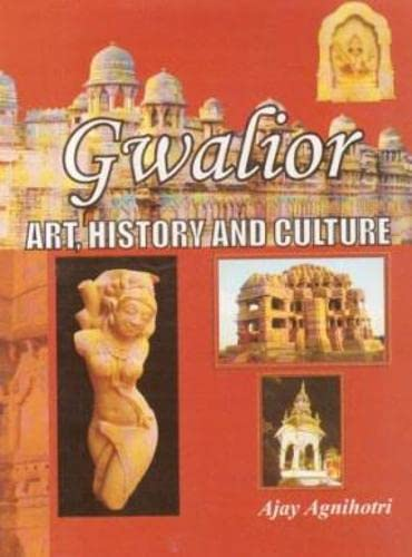 9789350502105: Gwalior: Art,History and Culture