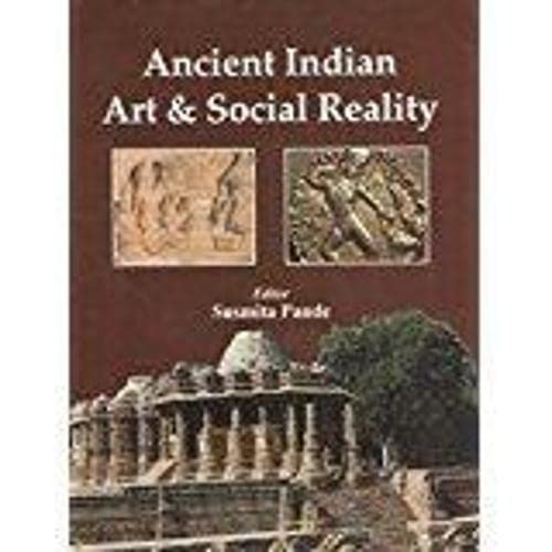Ancient Indian Art & Social Reality: Susmita Pande (Editor)