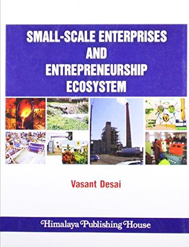 Small-Scale Enterprises and Entrepreneurship Ecosystem: Desai, Vasant