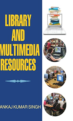 Library and Multimedia Resources: Pankaj Kumar Singh
