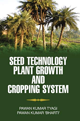 Seed Technology, Plant Growth and Cropping System: Pawan Kumar Tyagi