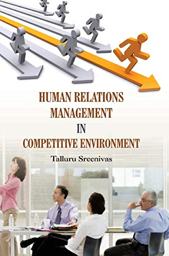 Human Relations Management in Competitive Environment: edited by T.Sreenivas