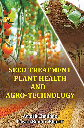 Seed Treatment, Plant Health and Agro-Technology: edited by Avnish