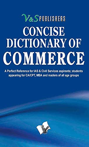 Concise Dictionary of Commerce: A Perfect Reference for IAS & Civil Services aspirants; ...