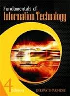 Fundamentals of Information Technology (Fourth Edition): Deepak Bharihoke