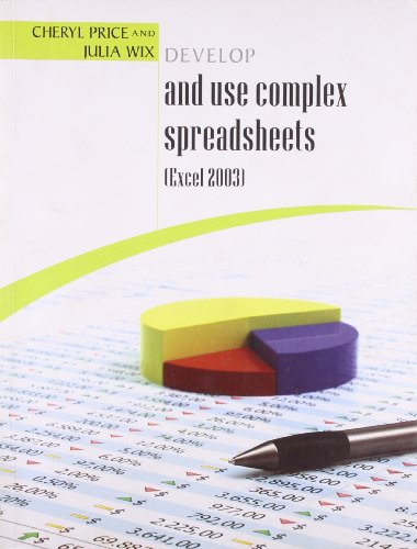 Develop and Use Complex Spreadsheets: Julia Wix,Cheryl Price