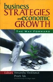 Business Strategies and Economic Growth: The Way forward: Himanshu Shekhawat & Preeti Tak (Eds)