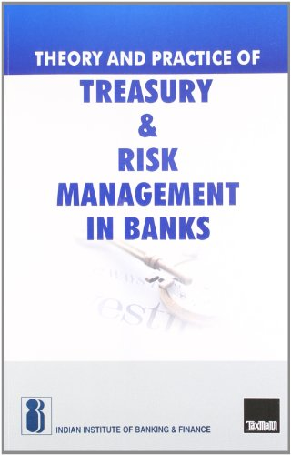 Theory and Practice of Treasury and Risk Management in Banks: Indian Institute of Banking and ...