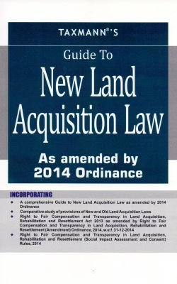 Guide to New Land Acquisition Law: As amended by 2014 Ordinance: Taxmann Allied Services Pvt Ltd.