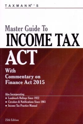 Master Guide To Income Tax Act (Twenty Fifth Edition: Taxmann Allied Services Pvt Ltd.